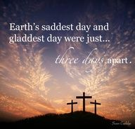 On the third day, He arose...He overcame death and sin so we could have hope.