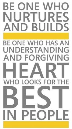 """Be one who nurtures and builds,… who has an understanding and forgiving heart, [and] who [always] looks for the best in [others]."" From #ElderAshton's http://pinterest.com/pin/24066179232479182 inspiring #LDSconf http://facebook.com/223271487682878 message http://lds.org/general-conference/1992/04/the-tongue-can-be-a-sharp-sword #ShareGoodness"