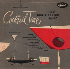 """Cocktail Time"" With 'The Ernie Felice Quartet', Capitol Records, - Cover Album Graphic and Illustration Unknown. Greatest Album Covers, Music Album Covers, Retro Graphic Design, Vintage Graphic, Graphic Art, Cocktail Illustration, Vintage Cocktails, Pochette Album, Nostalgia"