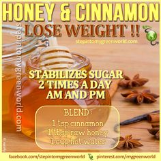 Honey and cinnamon aids in weight loss as well as having many health benefits. Drink twice a day: 1/2 cup in the morning and 1/2 cup before going to bed. Take on an empty stomach. Do not reheat the mixture. Note: Always add honey to the cooled liquid – hot liquid will destroy the enzymes in the raw honey.