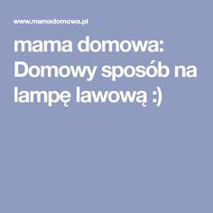 mama domowa: Domowy sposób na lampę lawową :)
