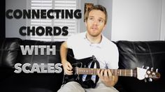 How to Connect Guitar Chords with Scales