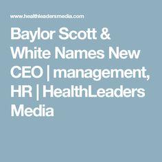 Baylor Scott & White Names New CEO   management, HR   HealthLeaders Media