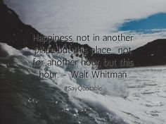 Quotes about Happiness, not in another place but this place... not for another hour, but this hour. - Walt Whitman  with images background, share as cover photos, profile pictures on WhatsApp, Facebook and Instagram or HD wallpaper - Best quotes