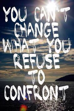 You cannot change what you refuse to confront. #careers #motivation