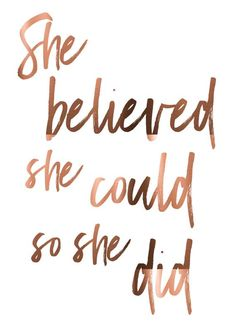Copper Foil Print 'She believed she could so she did' Uplifting Quotes, Positive Quotes, Inspirational Quotes, Change Quotes, Quotes To Live By, Happy Quotes, Me Quotes, Grateful Quotes, White Background Quotes