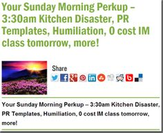 Your Sunday Morning Perkup – 3:30am Kitchen Disaster, PR Templates, Humiliation, 0 cost IM class tomorrow, more!