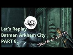 Let's Replay Batman Arkham City part 8: TALIA IS HOT!!! - YouTube