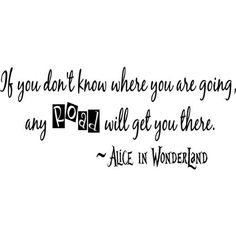 if you don't know where you are going + alice in wonderland quote - Buscar con Google
