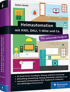 Heimautomation mit KNX, DALI, 1-Wire und Co. - Das umfassende Handbuch