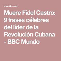 Muere Fidel Castro: 9 frases célebres del líder de la Revolución Cubana - BBC Mundo