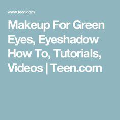 Makeup For Green Eyes, Eyeshadow How To, Tutorials, Videos | Teen.com