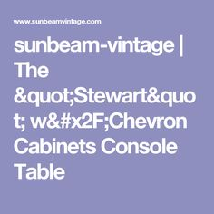 """sunbeam-vintage   The """"Stewart"""" w/Chevron Cabinets Console Table"""