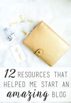 12 Resources That Helped Me Start An Amazing Blog