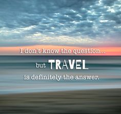 Travel is definitely the answer.
