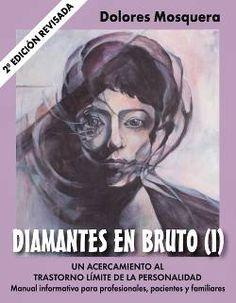 Fragmento del libro Diamantes en Bruto, de Dolores Mosquera, un excelente libro sobre el trastorno límite de la personalidad (TLP).