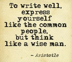 To write well, express yourself like the common people, but... #quotes #authors #writers