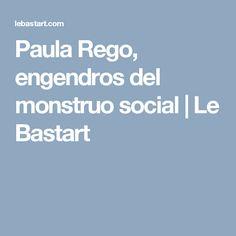 Paula Rego, engendros del monstruo social | Le Bastart