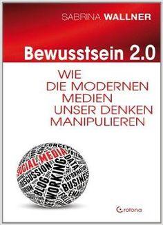 Bewusstsein 2.0: Wie Die Modernen Medien Unser Denken Manipulieren