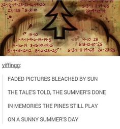 Faded pictures bleached by sun. The tale's told, the summer's done. In memories the pines still play on a sunny summer's day. Gravity Falls Journal, Gravity Falls Comics, Gravity Falls Secrets, Gravity Falls Theory, Disney Xd, Disney And Dreamworks, Alex Hirsch, Reverse Falls, Bill Cipher