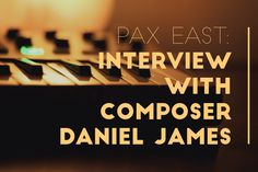 PAX East Interview: Composer Daniel James (Metal Gear Solid V) - Video Game Music Academy