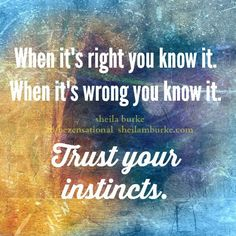 Always trust your instincts..it's there for a reason !