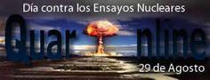 29 de Agosto, Día Internacional contra los Ensayos Nucleares http://www.quaronline.com/