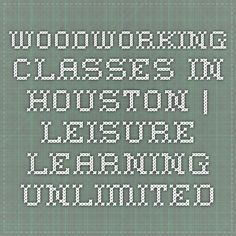 Woodworking Classes In Houston Leisure Learning Unlimited Woodworking Classes Class Learning