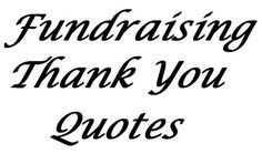 51 Fundraising Thank You Quotes - Examples of different ways to say thank you for your donation. More sample fundraising letters: www.FundraiserHelp.com/letters/ fundraising ideas, crowd fundraising, nonprofit fundraising #fundraising #crowdfunding