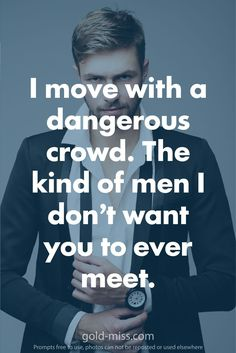 I move with a dangerous crowd. The kind of men I don't want you to ever meet. 100 bad boy writing prompts from romance author Madi Le. On sale for $0.99