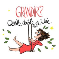 grow up? what a silly idea! Funny Illustration, Illustrations, Positive Attitude, Positive Vibes, French Quotes, Growing Up, Positivity, Lol, Thoughts