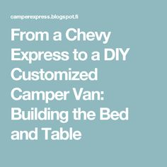 From a Chevy Express to a DIY Customized Camper Van: Building the Bed and Table
