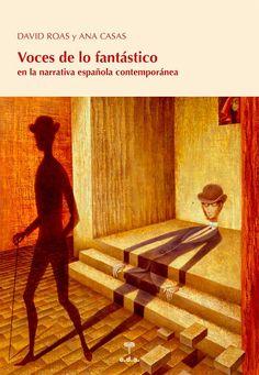Voces de los fantástico en la narrativa española contemporánea / David Roas y Ana Casas