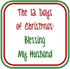 A Heart For Home: 12 Days of Christmas: Update on Blessing My Husband