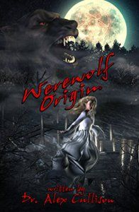 Werewolf Origin by @DrAlexCullison #Werewolf #Book #Horror #Fantasy #Mythology https://vanessakingsbooks.com/2017/03/20/werewolf-origin/