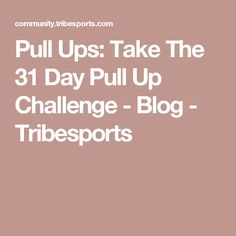 Pull Ups: Take The 31 Day Pull Up Challenge - Blog - Tribesports