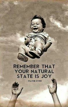 """Remember that your natural state is joy."" - Wayne Dyer --- Joy, happy, love and all good ;"