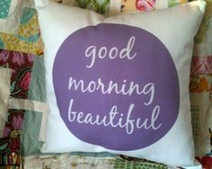 Good Morning Beautiful - love this custom pillow from @drawstringhome!