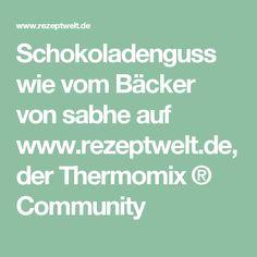 Schokoladenguss wie vom Bäcker von sabhe auf www.rezeptwelt.de, der Thermomix ® Community