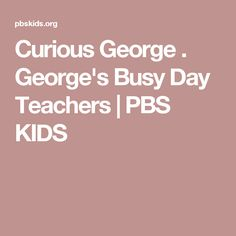 Curious George . George's Busy Day Teachers | PBS KIDS