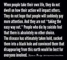 "People need to understand that suicide is not ""selfish"" or ""an easy way out"". People who die by suicide are killed by their disease just like people die by cancer. My Demons, Depression Quotes, Mental Health Awareness, Sad Quotes, Qoutes, Deep Thoughts, Self Help, Grief, Quotations"