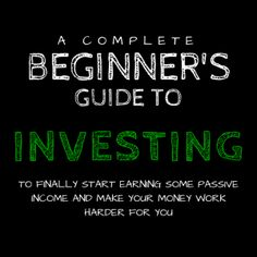 A complete beginner's guide to investing - to make passive income :)
