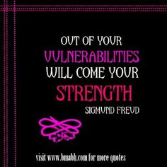 inspirational quotes about strength on www.bmabh.com -Out of your vulnerabilities will come your strength. Follow us at https://www.pinterest.com/bmabh/ for more awesome quotes.