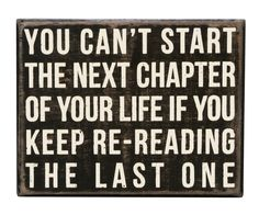 You Can't Start the Next Chapter of Your Life If You Keep Re-Reading the Last Box Sign Home Decor
