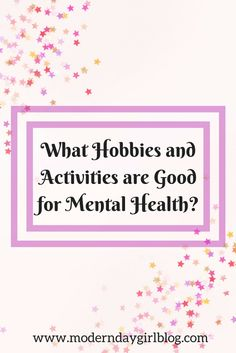 How can you use hobbies to help anxiety and mental health?