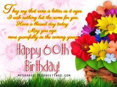 Birthday Wishes, Quotes and Messages Messages, Greetings and Wishes - Messages, Wordings and Gift Ideas 60th Birthday Messages, 60th Birthday Quotes, 60th Birthday Greetings, Birthday Message For Him, Birthday Cake For Husband, Birthday Blessings, Happy Birthday Sister, Birthday Photos, Birthday Verses