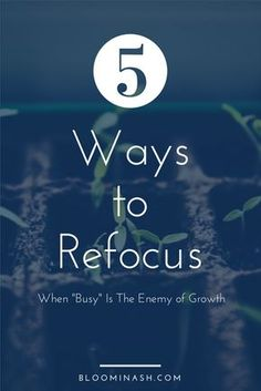 """Some things can't be controlled. Birth is one. Personal growth is another. 5 ways to refocus when """"busy"""" becomes the enemy of growth."""