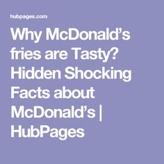 Why McDonald's fries are Tasty? Hidden Shocking Facts about McDonald's | HubPages