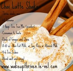 Chai Latte Shake • Thrive shake mix • ½ banana • 3 tbsp. Ice Tea Mix (powder) • Cinnamon to taste • Dash of Ginger, Clove, and Black Pepper • 8-10 oz. Non-Fat Milk, or Soy, Rice or Almond Milk • 4-6 Ice Cubes • Blend well and enjoy! www.wakeupthriven.le-vel.com Thrive Life, Thrive Food, Level Thrive, Healthy Drinks, Get Healthy, Healthy Eats, Thrive Shake Recipes, Thrive Vitamins, Shake Diet