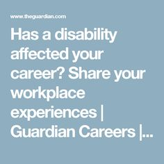 Has a disability affected your career? Share your workplace experiences Green Paper, Disability, The Guardian, Workplace, Career, Author, Carrera